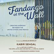 Fandango at the Wall: Creating Harmony Between the US and Mexico Audiobook, by Kabir  Sehgal, Douglas Brinkley