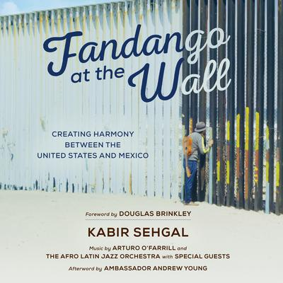 Fandango at the Wall: Creating Harmony Between the US and Mexico Audiobook, by Kabir  Sehgal