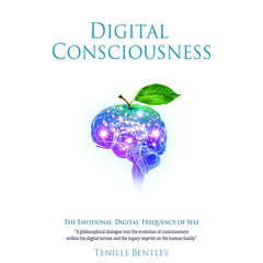 Digital Consciousness: The Emotional Digital Frequency of Self Audiobook, by Tenille Bentley