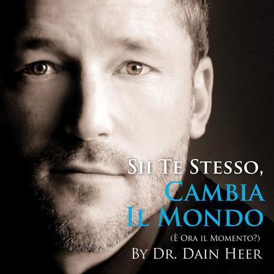 Sii Te Stesso, Cambia il Mondo  Audiobook, by Dr. Dain Heer