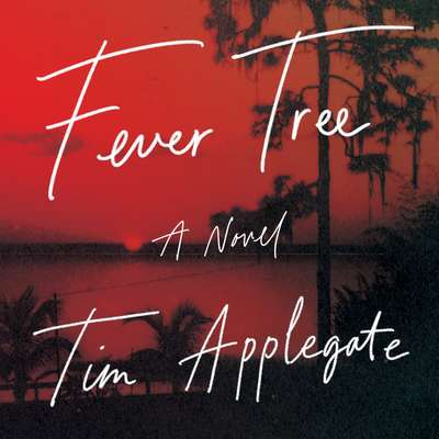 Fever Tree: A Novel Audiobook, by Tim Applegate