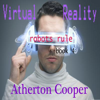 Virtual Reality - Robots Rule Book Four Audiobook, by Atherton Cooper
