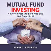 Mutual Fund Investing: How to Invest the Safe Way and Get Great Profits Audiobook, by Kevin D. Peterson
