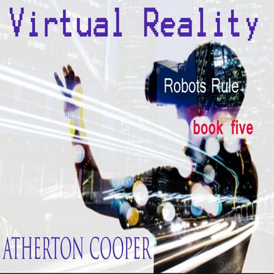 Virtual Reality - Robots Rule Book Five Audiobook, by Atherton Cooper