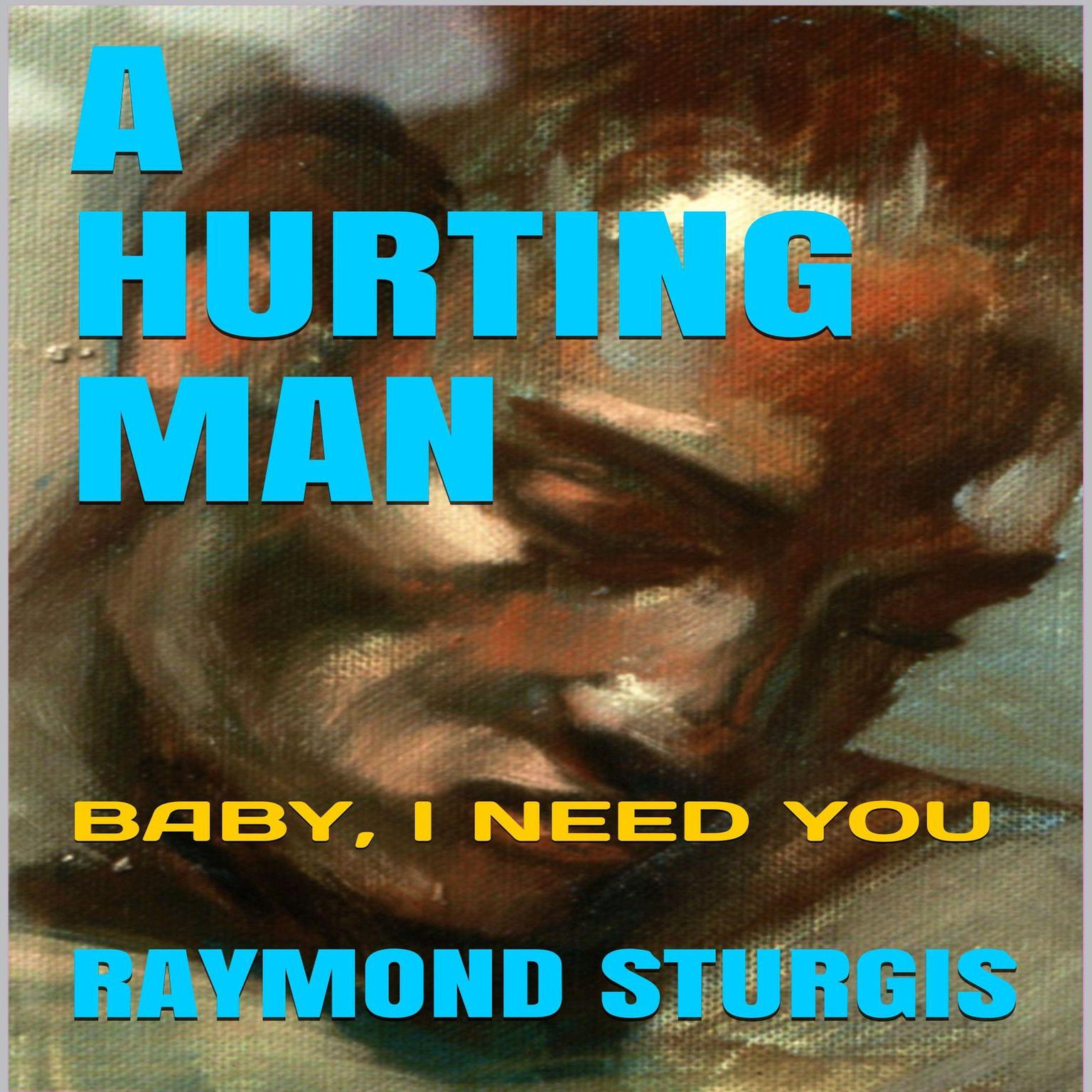 Printable A Hurting Man: Baby I Need You Audiobook Cover Art