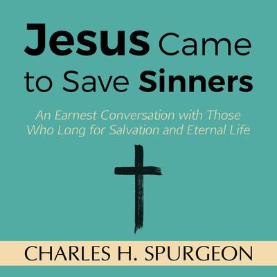 Jesus Came to Save Sinners Audiobook, by Charles H. Spurgeon