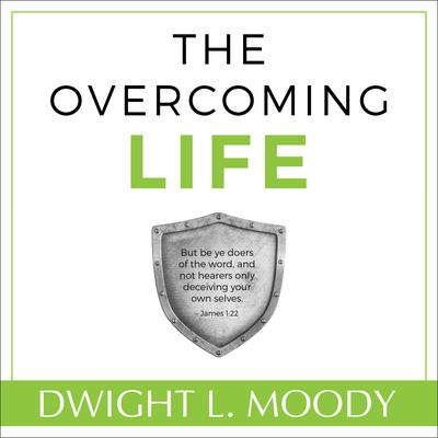 The Overcoming Life Audiobook, by Dwight L. Moody