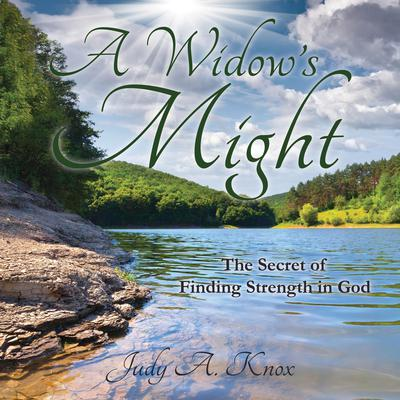 A Widow's Might: The Secret of Finding Strength in God Audiobook, by Judy A. Knox