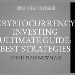 Cryptocurrency Investing Ultimate Guide: Best Strategies To Make Money With Blockchain, Bitcoin, Ethereum Platforms. Everything from Mining to ICO and Long Term Investment. Audiobook, by