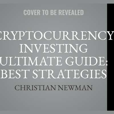 Cryptocurrency Investing Ultimate Guide: Best Strategies To Make Money With Blockchain, Bitcoin, Ethereum Platforms. Everything from Mining to ICO and Long Term Investment. Audiobook, by Christian Newman