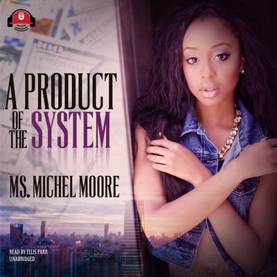 A Product of the System Audiobook, by Ms. Michel Moore