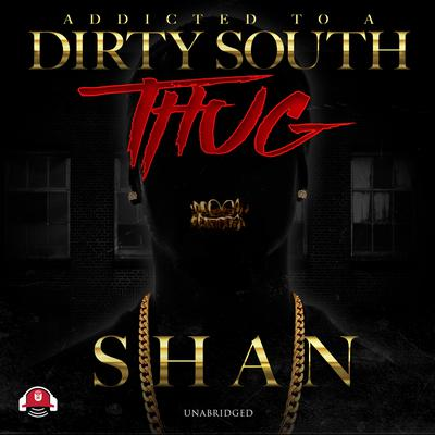 Addicted to a Dirty South Thug Audiobook, by Shan
