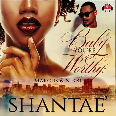 Baby, You're Worthy: Marcus & Nikki Audiobook, by Shantaé