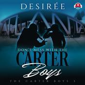 Don't Mess With the Carter Boys Audiobook, by Desirée