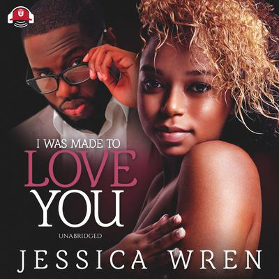 I Was Made to Love You: The Ceanna and Avantae Story Audiobook, by Jessica Wren