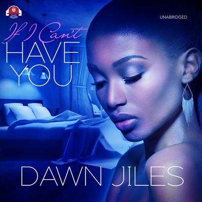 If I Can't Have You Audiobook, by Dawn Jiles