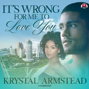 It's Wrong for Me to Love You Audiobook, by Krystal Armstead