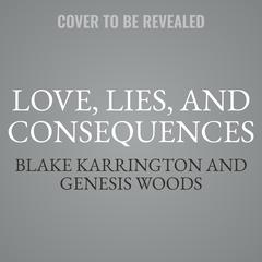 Love, Lies, and Consequences Audiobook, by Blake Karrington, Genesis Woods