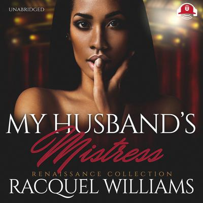 My Husband's Mistress: Renaissance Collection Audiobook, by Racquel Williams
