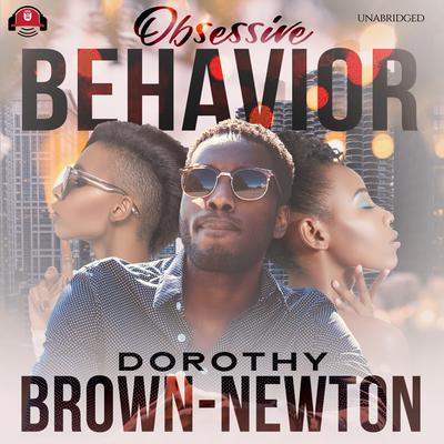 Obsessive Behavior Audiobook, by Dorothy Brown-Newton