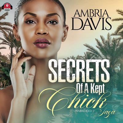 Secrets of a Kept Chick Saga Audiobook, by Ambria Davis