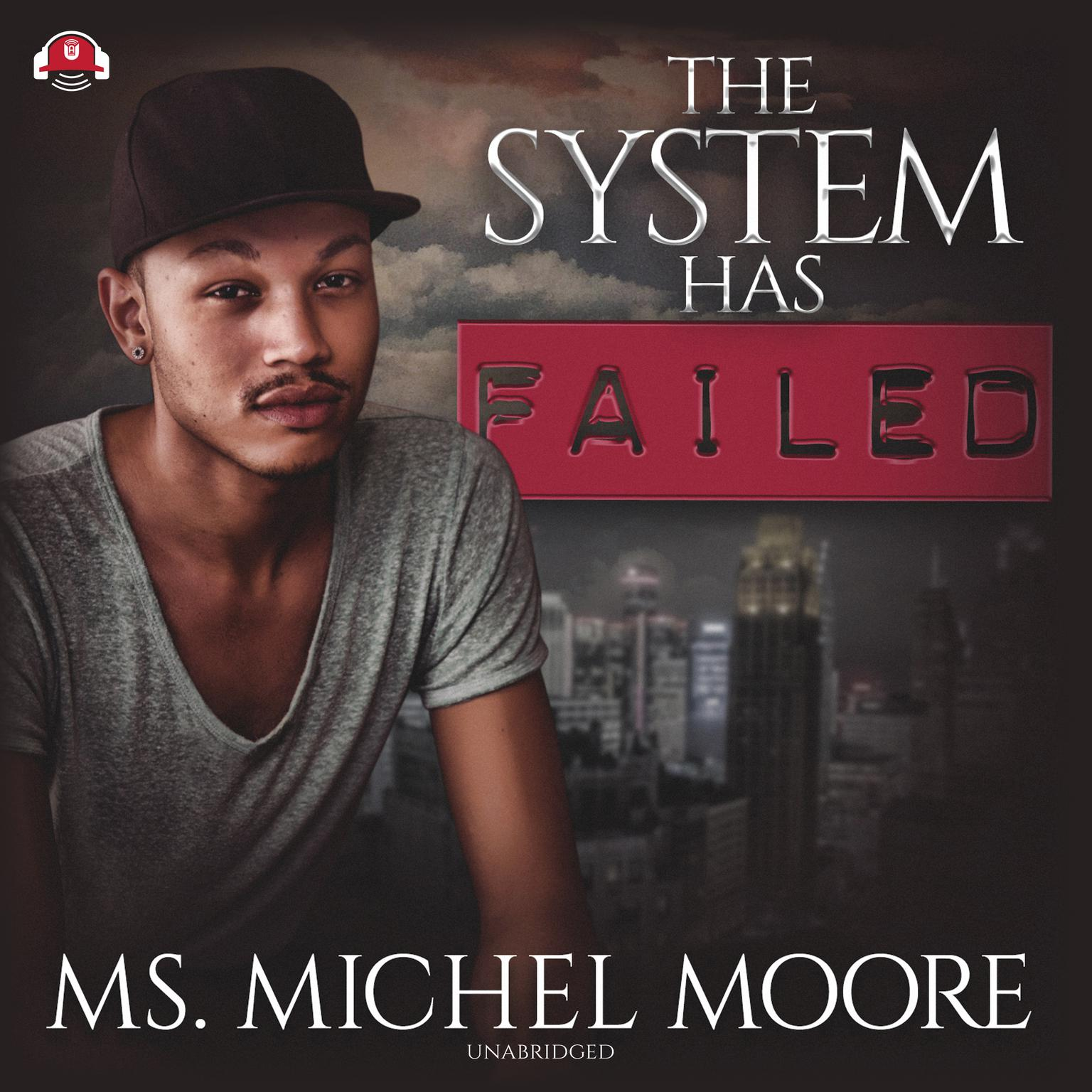 The System Has Failed Audiobook, by Michel Moore