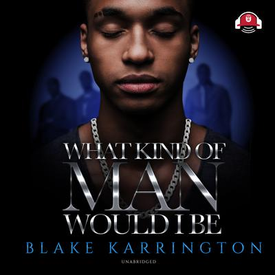 What Kind of Man Would I Be Audiobook, by Blake Karrington