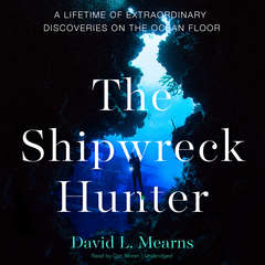The Shipwreck Hunter: A Lifetime of Extraordinary Discoveries on the Ocean Floor  Audiobook, by David L. Mearns
