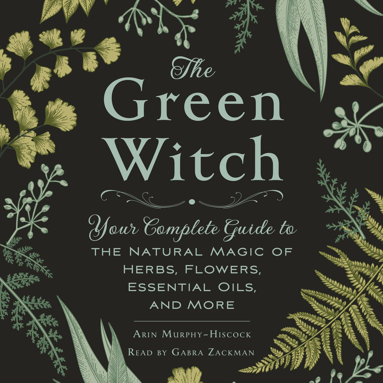 Printable The Green Witch: Your Complete Guide to the Natural Magic of Herbs, Flowers, Essential Oils, and More Audiobook Cover Art