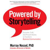 Powered by Storytelling: Excavate, Craft, and Present Stories to Transform Business Communication Audiobook, by Murray Nossel