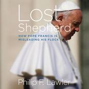 Lost Shepherd: How Pope Francis is Misleading His Flock Audiobook, by Philip F. Lawler