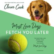 Must Love Dogs: Fetch You Later Audiobook, by Claire Cook
