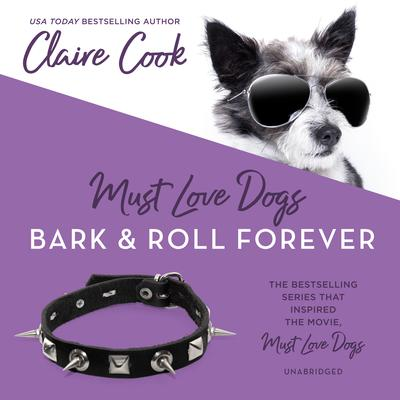 Must Love Dogs: Bark & Roll Forever Audiobook, by Claire Cook