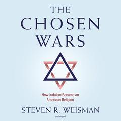 The Chosen Wars: How Judaism Became an American Religion Audiobook, by Steven R. Weisman