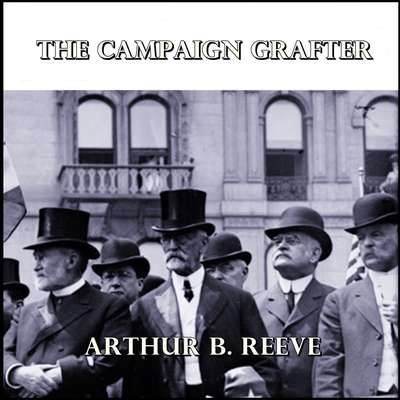 The Campaign Grafter Audiobook, by Arthur B. Reeve