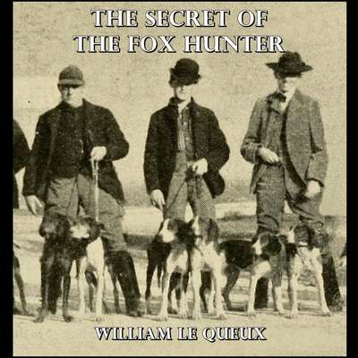 The Secret of the Fox Hunter Audiobook, by William Le Queux