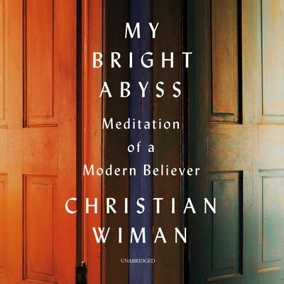 My Bright Abyss: Meditation of a Modern Believer Audiobook, by Christian Wiman