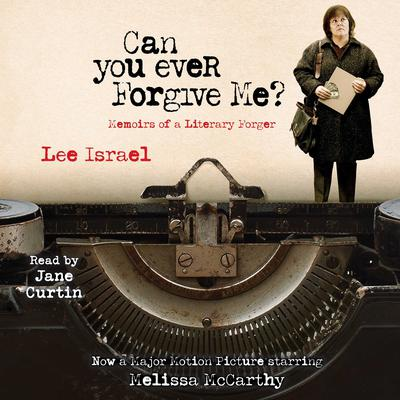 Can You Ever Forgive Me?: Memoirs of a Literary Forger Audiobook, by Lee Israel