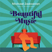 Beautiful Music: A Novel Audiobook, by Michael Zadoorian