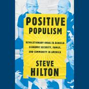 Positive Populism: Revolutionary Ideas to Rebuild Economic Security, Family, and Community in  America Audiobook, by Steve Hilton