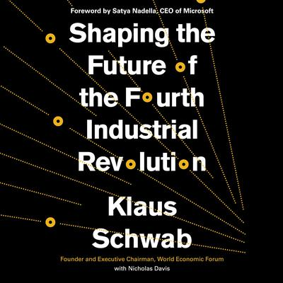 Shaping the Future of the Fourth Industrial Revolution: A Guide to Building a Better World Audiobook, by Klaus Schwab