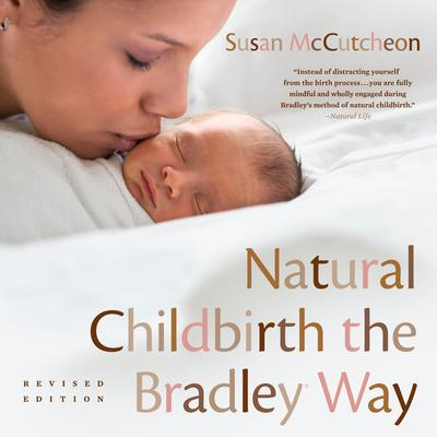 Natural Childbirth the Bradley Way: Revised Edition Audiobook, by Susan McCutcheon