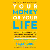 Your Money or Your Life: 9 Steps to Transforming Your Relationship with Money and Achieving Financial Independence: Fully Revised and Updated for 2018 Audiobook, by Vicki Robin, Joe Dominguez