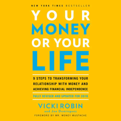Your Money or Your Life: 9 Steps to Transforming Your Relationship with Money and Achieving Financial Independence: Fully Revised and Updated for 2018 Audiobook, by Vicki Robin