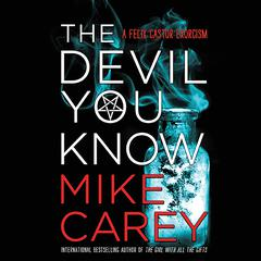 The Devil You Know Audiobook, by Mike Carey