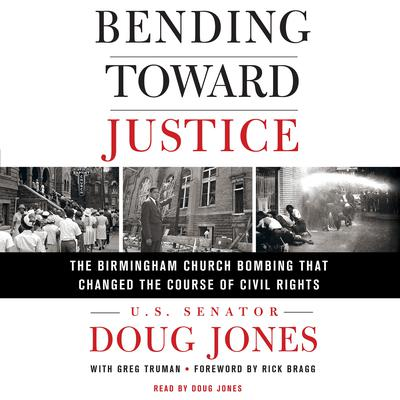 Bending Toward Justice: The Birmingham Church Bombing that Changed the Course of Civil Rights Audiobook, by Doug Jones