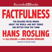 Factfulness: Ten Reasons We're Wrong about the World—and Why Things Are Better Than You Think Audiobook, by Hans Rosling, Ola Rosling, Anna Rosling Rönnlund