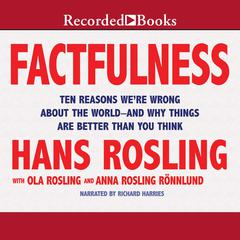 Factfulness: Ten Reasons We're Wrong about the World—and Why Things Are Better Than You Think Audiobook, by Anna Rosling Rönnlund, Hans Rosling, Ola Rosling
