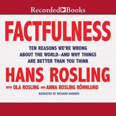 Factfulness: Ten Reasons We're Wrong about the World—and Why Things Are Better Than You Think Audiobook, by Hans Rosling