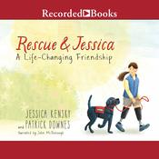 Rescue and Jessica: A Life-Changing Friendship Audiobook, by Jessica Kensky, Patrick Downes